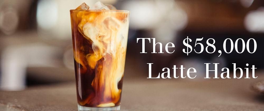 The $58,000 latte habit